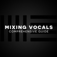 Very Comprehensive Vocal Mixing Guide